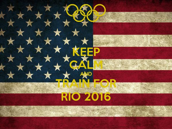 KEEP CALM AND TRAIN FOR RIO 2016