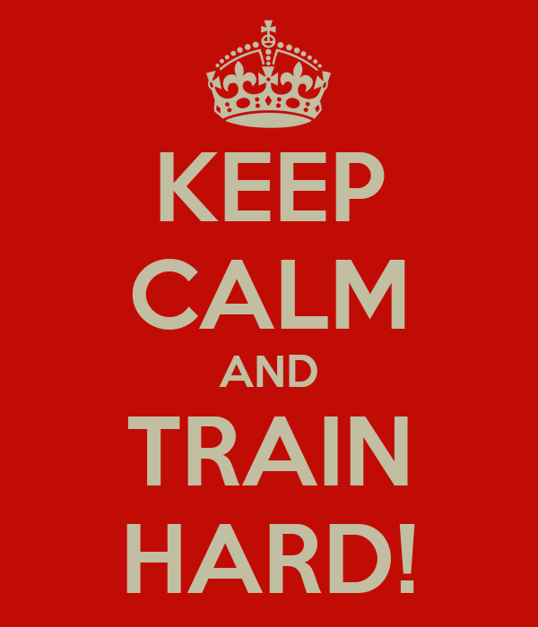 KEEP CALM AND TRAIN HARD!