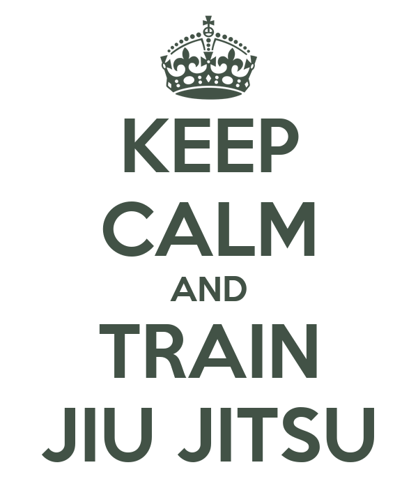 KEEP CALM AND TRAIN JIU JITSU