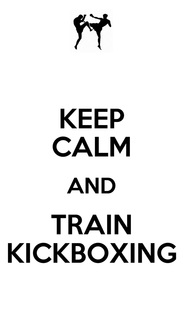 KEEP CALM AND TRAIN KICKBOXING