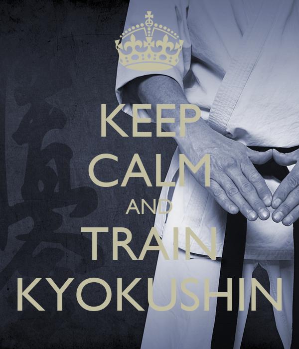 KEEP CALM AND TRAIN KYOKUSHIN