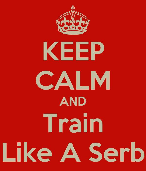 KEEP CALM AND Train Like A Serb