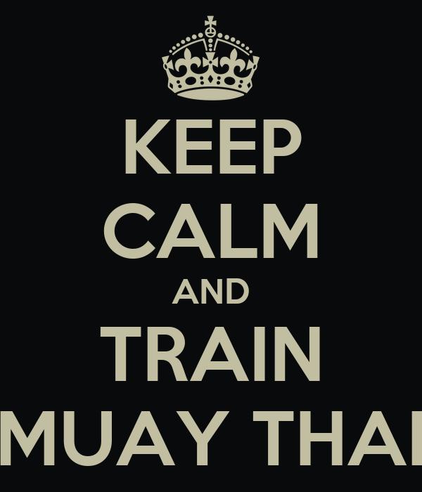 KEEP CALM AND TRAIN MUAY THAI