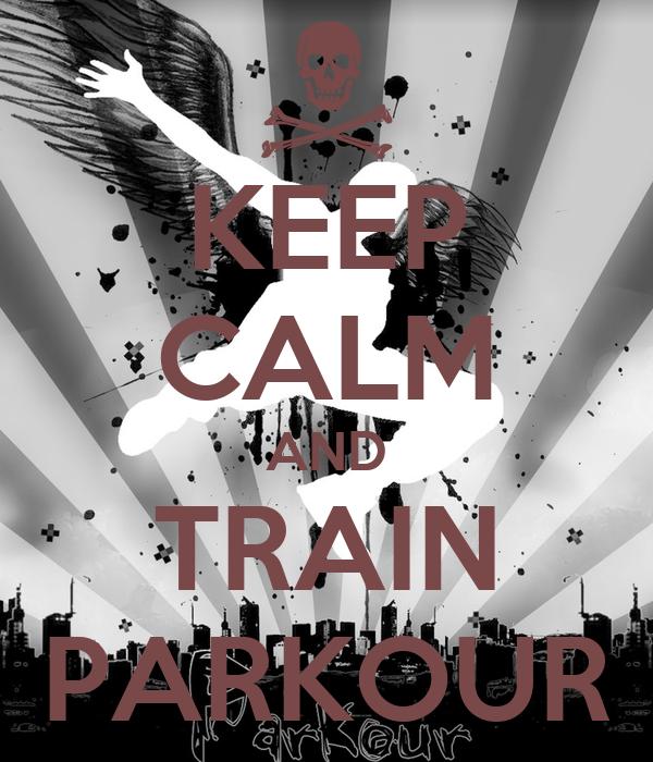KEEP CALM AND TRAIN PARKOUR