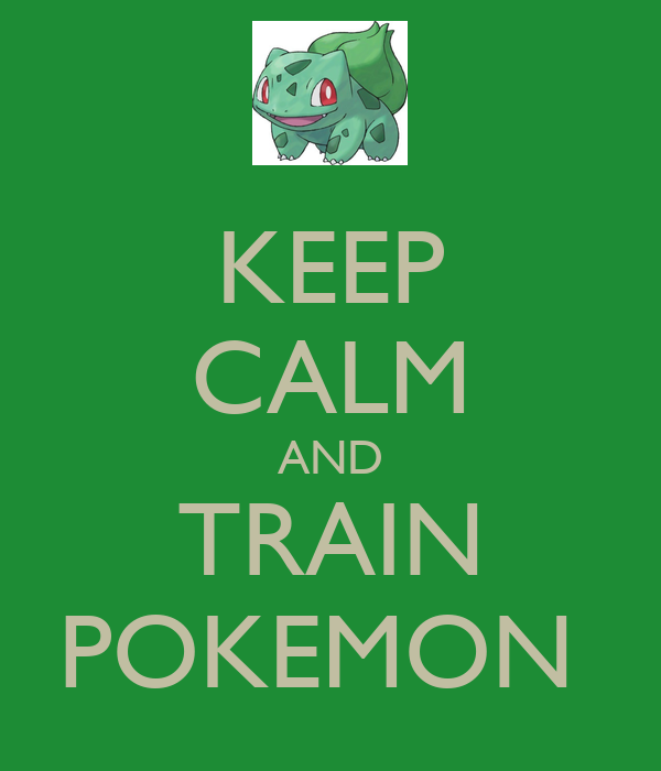 KEEP CALM AND TRAIN POKEMON