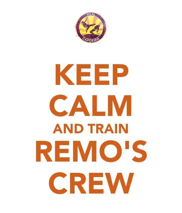 KEEP CALM AND TRAIN REMO'S CREW