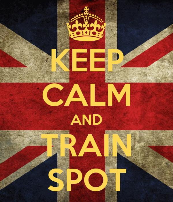 KEEP CALM AND TRAIN SPOT