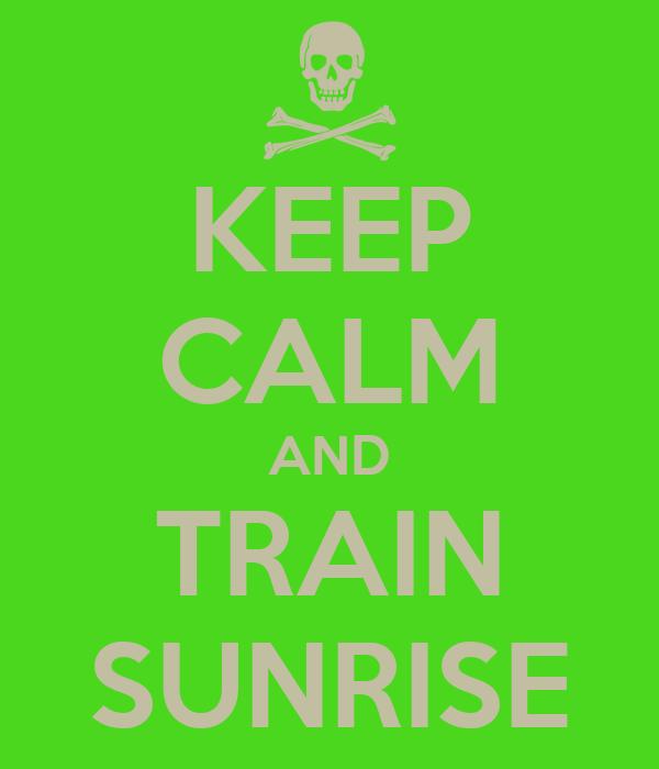 KEEP CALM AND TRAIN SUNRISE