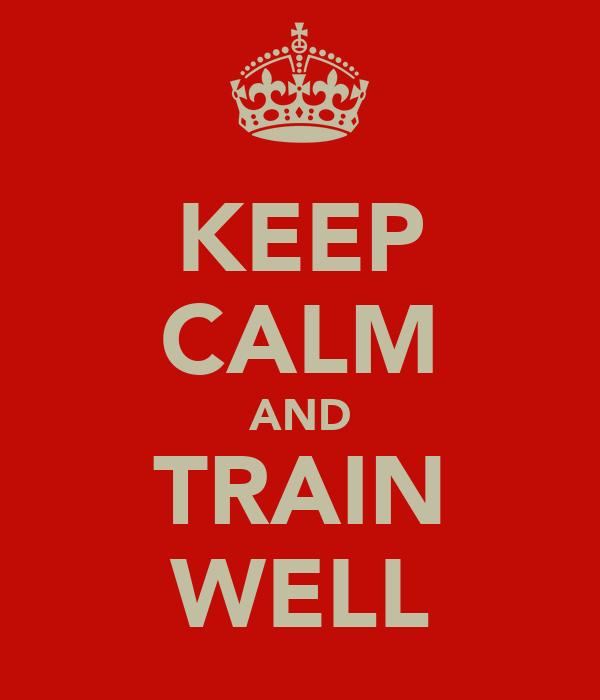 KEEP CALM AND TRAIN WELL