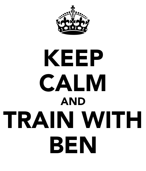 KEEP CALM AND TRAIN WITH BEN