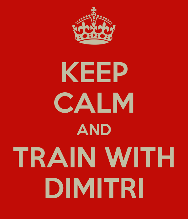 KEEP CALM AND TRAIN WITH DIMITRI