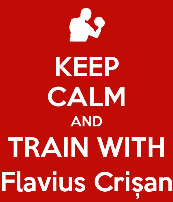 KEEP CALM AND TRAIN WITH Flavius Crișan