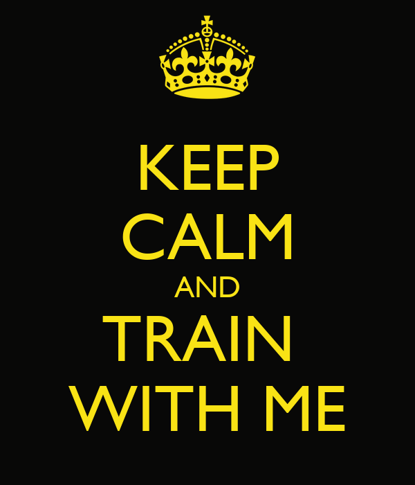 KEEP CALM AND TRAIN  WITH ME