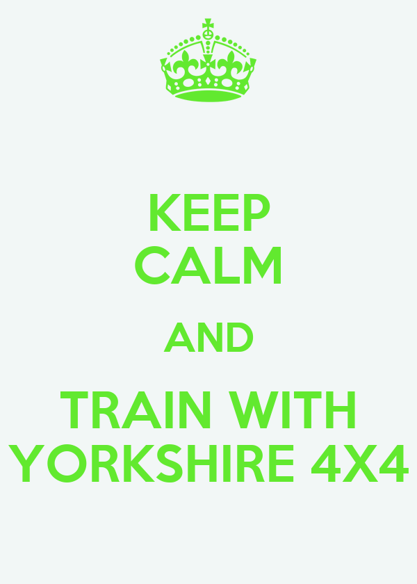 KEEP CALM AND TRAIN WITH YORKSHIRE 4X4