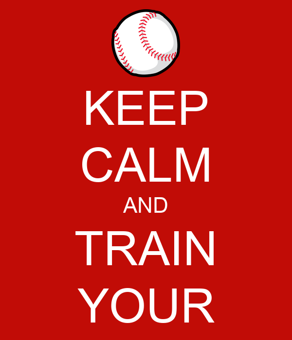 KEEP CALM AND TRAIN YOUR