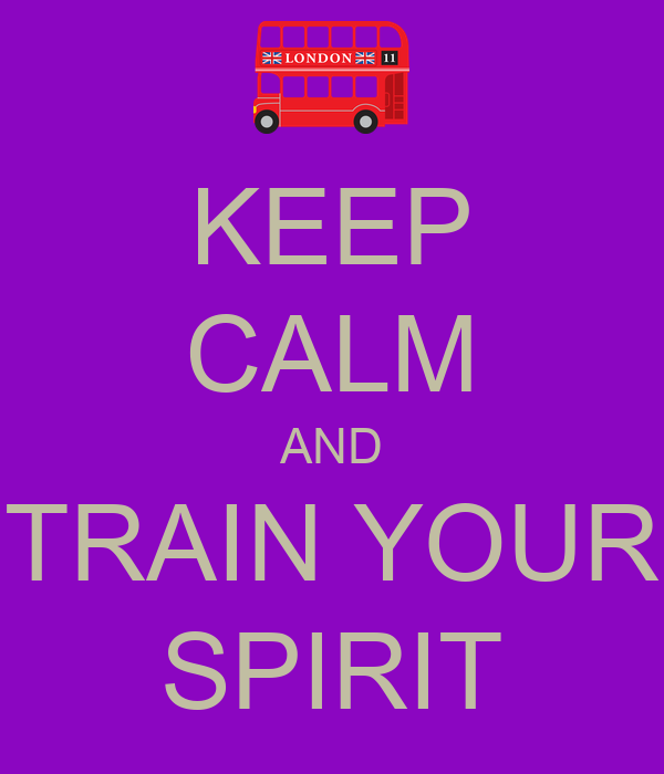 KEEP CALM AND TRAIN YOUR SPIRIT