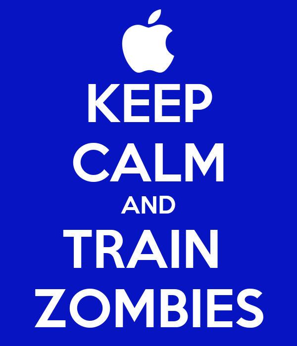 KEEP CALM AND TRAIN  ZOMBIES