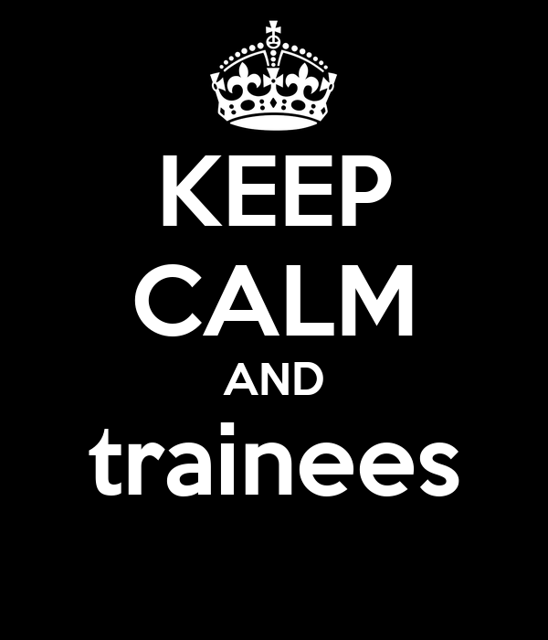 KEEP CALM AND trainees