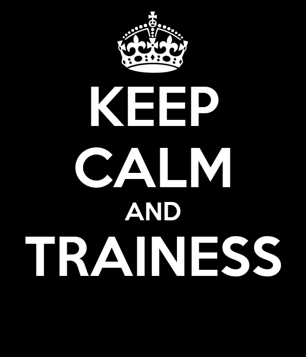 KEEP CALM AND TRAINESS