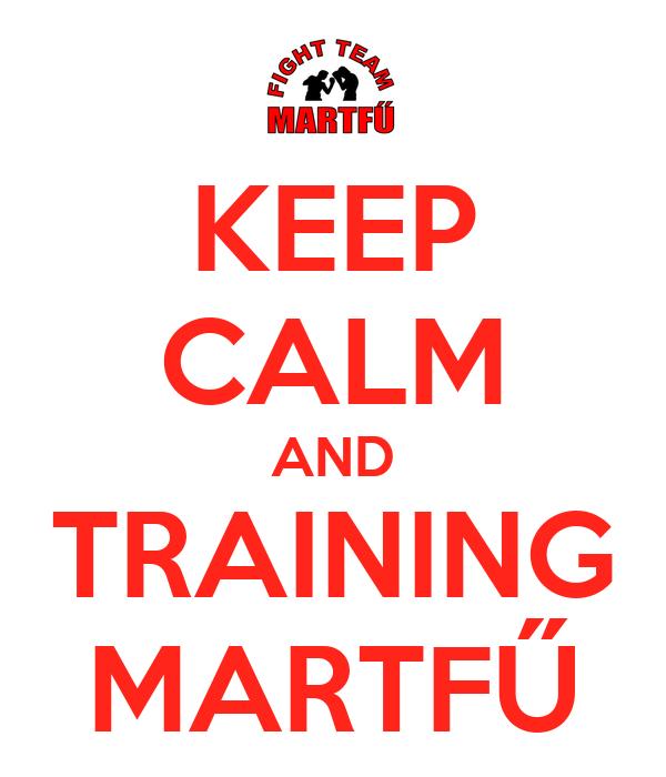 KEEP CALM AND TRAINING MARTFŰ