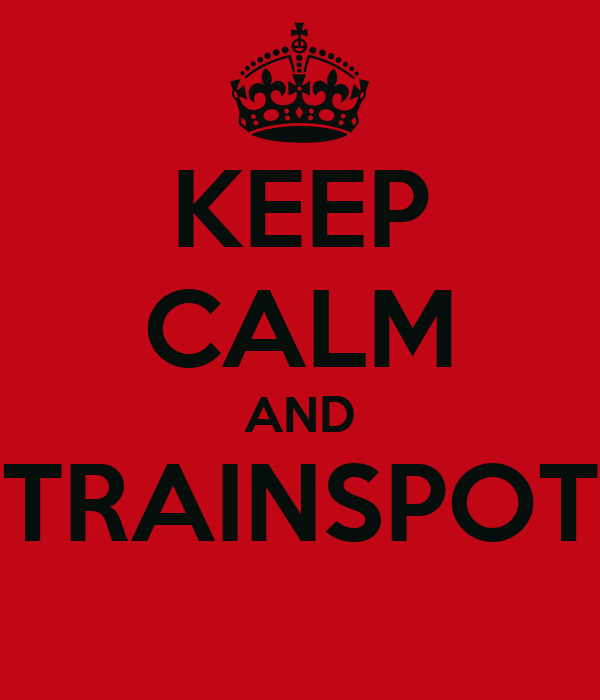 KEEP CALM AND TRAINSPOT