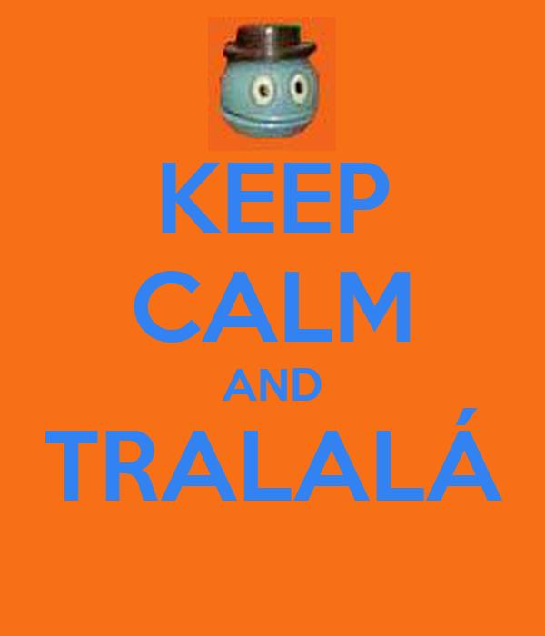 KEEP CALM AND TRALALÁ
