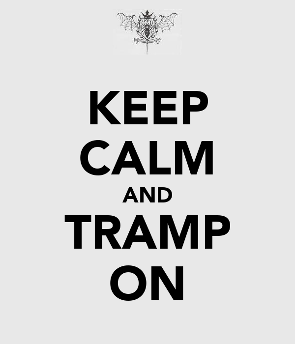 KEEP CALM AND TRAMP ON