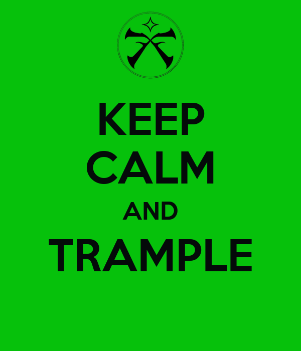 KEEP CALM AND TRAMPLE