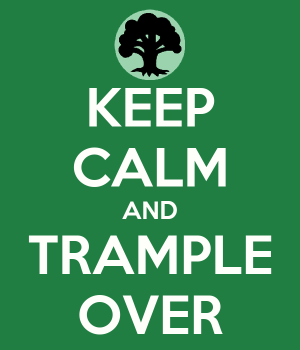 KEEP CALM AND TRAMPLE OVER