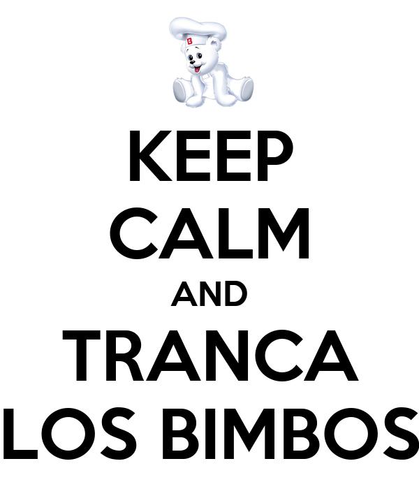 KEEP CALM AND TRANCA LOS BIMBOS
