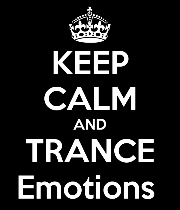 KEEP CALM AND TRANCE Emotions