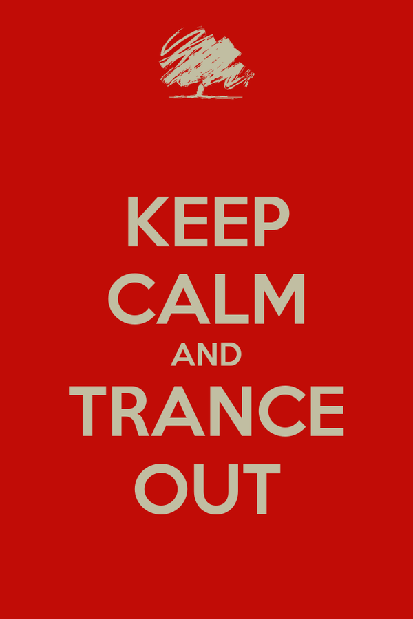 KEEP CALM AND TRANCE OUT