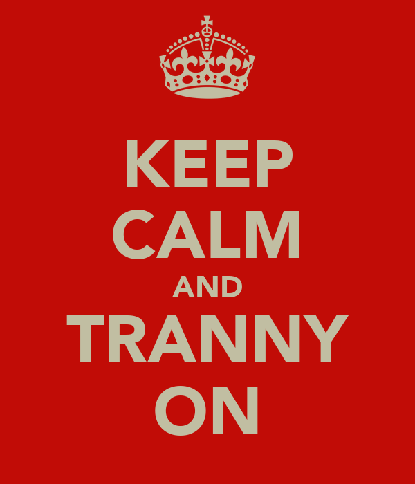 KEEP CALM AND TRANNY ON