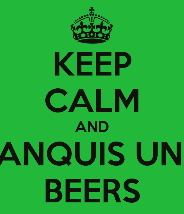 KEEP CALM AND TRANQUIS UNAS BEERS