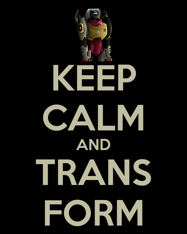 KEEP CALM AND TRANS FORM
