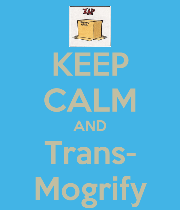 KEEP CALM AND Trans- Mogrify