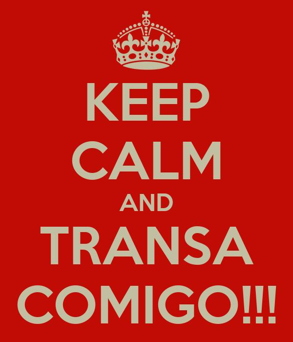 KEEP CALM AND TRANSA COMIGO!!!