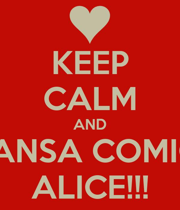 KEEP CALM AND TRANSA COMIGO ALICE!!!