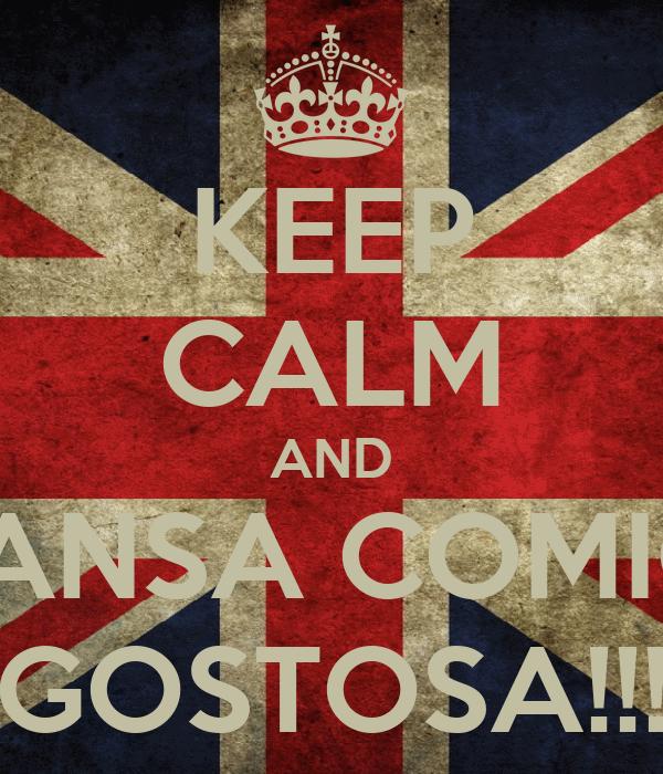 KEEP CALM AND TRANSA COMIGO GOSTOSA!!!