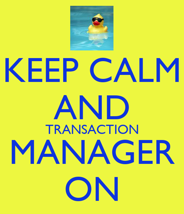 KEEP CALM AND TRANSACTION MANAGER ON