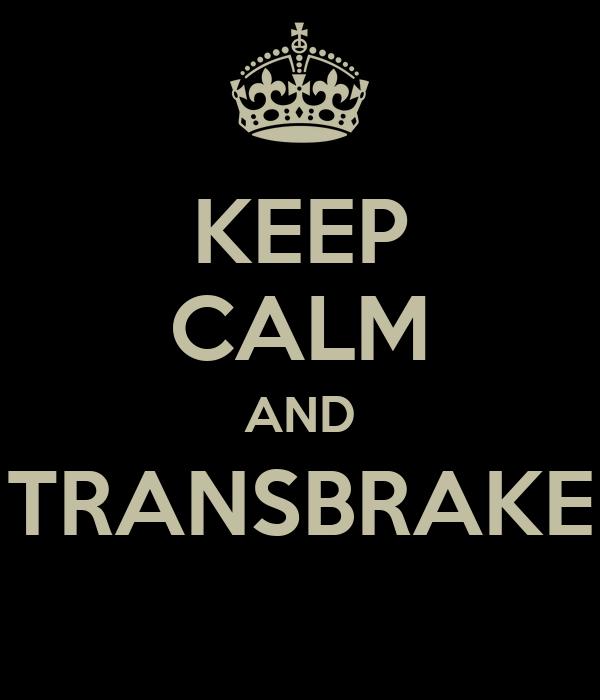 KEEP CALM AND TRANSBRAKE