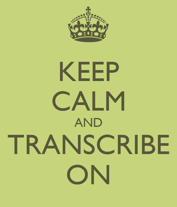 KEEP CALM AND TRANSCRIBE ON