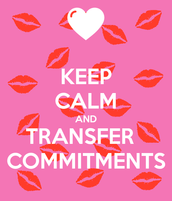 KEEP CALM AND TRANSFER   COMMITMENTS