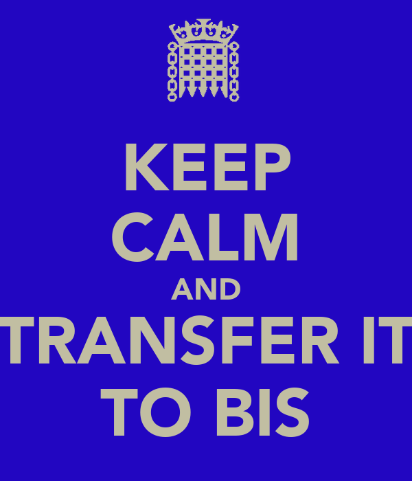 KEEP CALM AND TRANSFER IT TO BIS