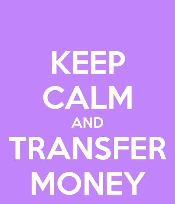 KEEP CALM AND TRANSFER MONEY