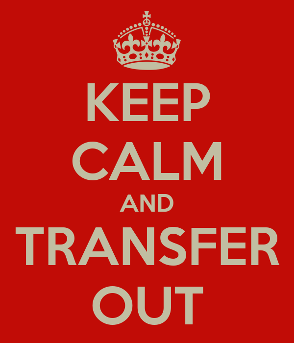 KEEP CALM AND TRANSFER OUT