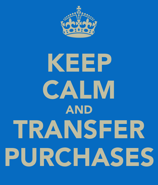 KEEP CALM AND TRANSFER PURCHASES