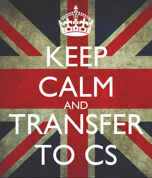 KEEP CALM AND TRANSFER TO CS