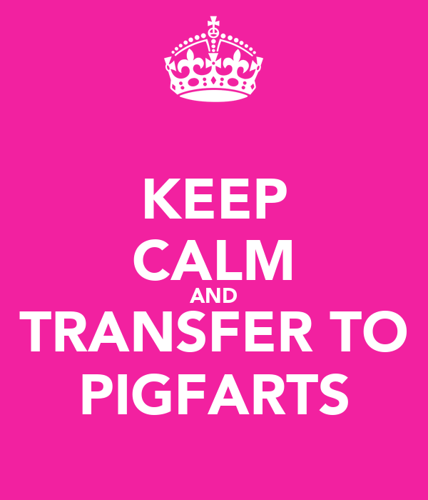 KEEP CALM AND TRANSFER TO PIGFARTS