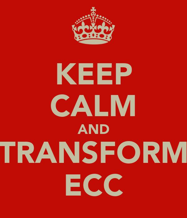 KEEP CALM AND TRANSFORM ECC